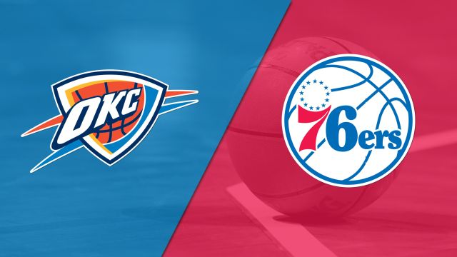Oklahoma City Thunder vs. Philadelphia 76ers