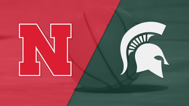 Nebraska vs. Michigan State (M Basketball)