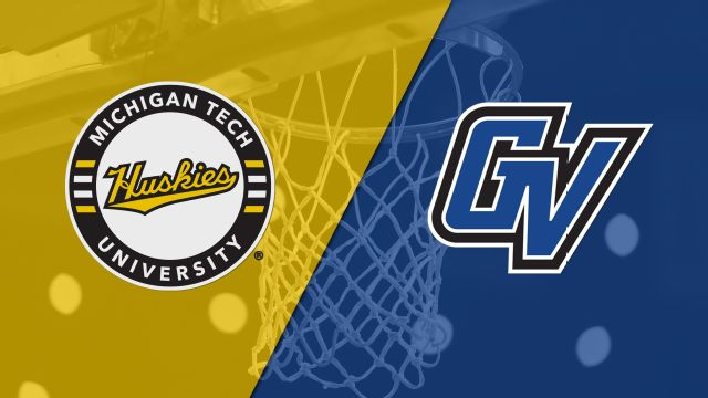 Michigan Tech vs. Grand Valley State (M Basketball)