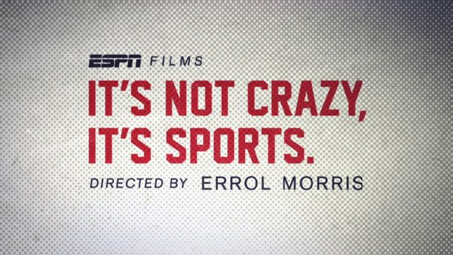 ESPN Films: It's Not Crazy, It's Sports