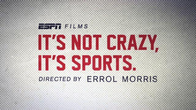 ESPN Films: It's Not Crazy, It's Sports