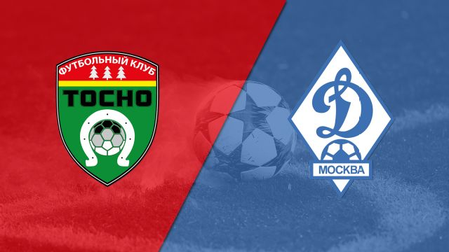 FK Tosno vs. Dynamo Moscow (Russian Cup)