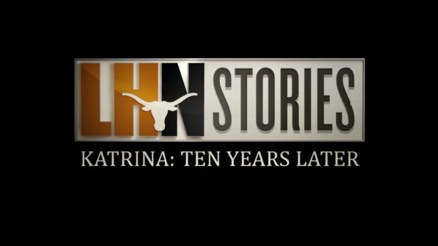 LHN Stories: Katrina 10 Years Later