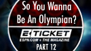 So You Wanna Be An Olympian, part 12