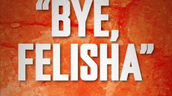 'Bye Felisha'