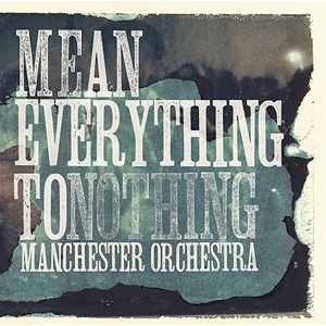 Mean Everything to Nothing -- Manchester Orchestra
