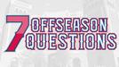 7 Offseason Questions
