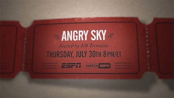 30 for 30: Angry Sky - Premieres July 30th at 8pm ET on ESPN